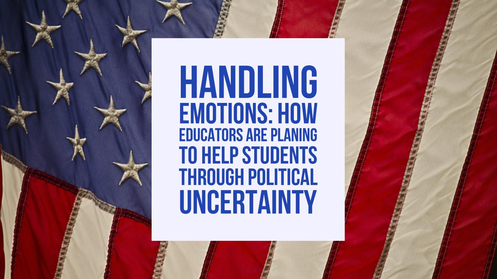 Handling emotions: How educators are planning to help students through political uncertainty
